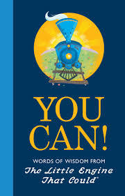 You Can! Words of Wisdom From The Little Engine That Could book