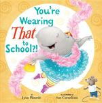 You're Wearing That to School?! book