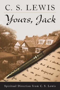 Yours, Jack: Spiritual Direction from C.S. Lewis book
