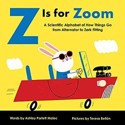 Z Is for Zoom: A Scientific Alphabet of How Things Go, from Alternator to Zerk Fitting book